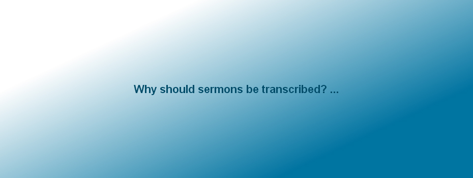 Why transcribe sermons